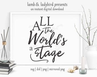 All the World's A Stage - Theatre, Shakespeare Design (PNG, SVG, DXF Instant Digital Download)