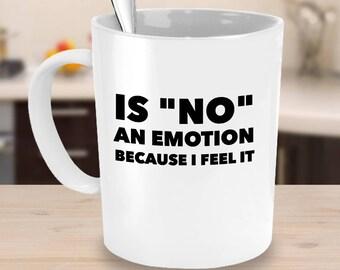 Is No an emotion-Sarcastic Mug, Sarcastic Gift, NO mugs, Work Mug, Funny mug, Coworker gift, Gift For Her, Really don't care mug