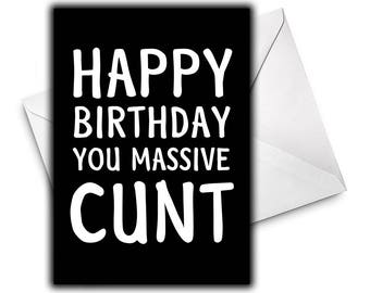 Happy Birthday Massive CUNT Birthday Card / Greetings Card / Funny Birthday Card - Adult Humour Cards - Joke - Mature Content