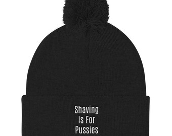 Shaving is for pussies Pom Pom Knit Cap
