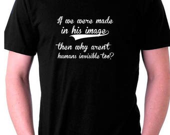 Atheist Tshirt If we were made in his image