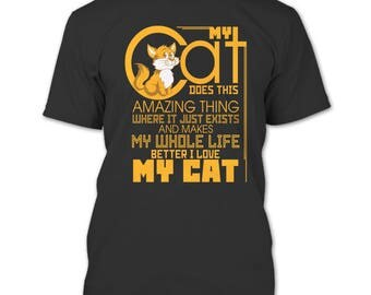 My Cat Dose This Amazing Thins T Shirt, Makes My Whole Life Better I Love My Cat T Shirt