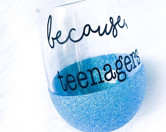 Because Teenagers Wine Glass / Custom Wine Glass / Because Teenagers / Because Kids / Glitter Wineglass / Stemless Wine Glass / Funny Wine