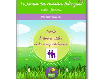 Garden stories bilingual Arabic-french level 1: 30 useful stories of daily life