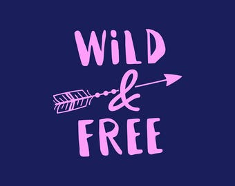 Wild & Free SVG, Arrow Svg, Cutting Files, Silhouette Cameo, Cricut Explore, Svg, Dfx, Eps, Graphic Overlays, Vector File, NW2381