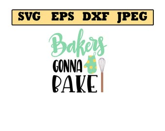 Bakers gonna bake SVG File - Vector Design in, Svg, Eps, Dxf, and Jpeg Format for Cricut and Silhouette, Digital download !!!!!!!!!!!!!!!!!!