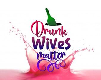 Drunk Wives Matter SVG DXF EPS png jpg pdf vector cut files