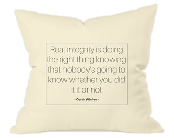 Real integrity is doing the right thing knowing that nobody's going to know whether you did it or not - Oprah Winfrey - throw cushion
