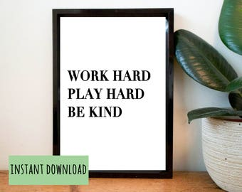Work Hard Play Hard Be Kind - Printable Inspirational Quote, Motivational Typography Poster, Print, Wall Art