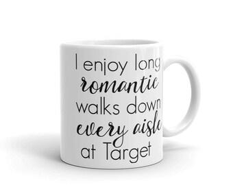 I Enjoy Long Romantic Walks Down Every Aisle at Target Coffee Mug
