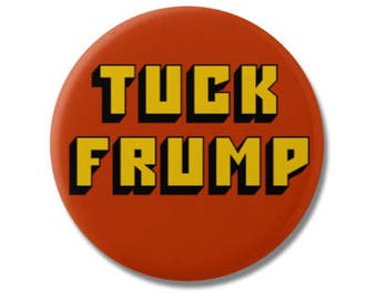 "Tuck Frump 1.25"" or 2.25"" Pinback Pin Button, President Anti Trump not my president Donald Trump Protest Political Anti Republican"