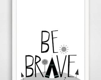 Be Brave Tee Pee Typography Print - Tee Pee Wall Art  - Be Brave - Tee Pee Art Print - Be Brave Artwork  - Black and White