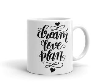 Dream, Plan, Love Coffee Mug, Made in USA, Ceramic, Planner, Right-sided