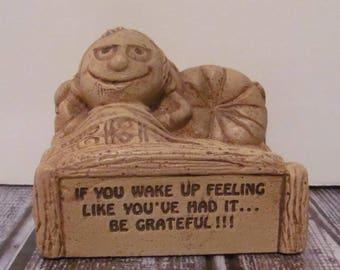 "Paula 1974 "" If You Wake Up Feeling Like You're Had It ... Be Grateful!!"" Figurine"