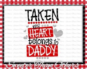 Taken My Heart Belongs to Daddy Svg Valentines Day svg, Silhouette Valentines svg, Dxf Silhouette, Cameo Cricut cut file Vinyl Design Htv