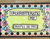 Underestimate me, mixed media collage plaque original wall art by Things With Wings