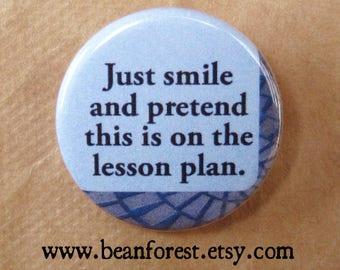 "pretend this is on the lesson plan - teacher gift for teacher pin button badge 1.25"" magnet classroom decor school professor gift teaching"