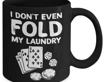 I Don't Even Fold My Laundry Funny Card Game Gamble Coffee Mug