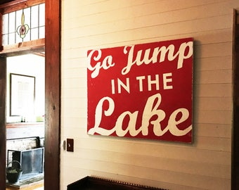 Go Jump in the Lake rustic sign-  31 x 29