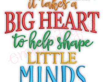 It Takes a Big Heart to Shape Little Minds 1  - Teacher Appreciation   -Instant Download Machine Embroidery Design