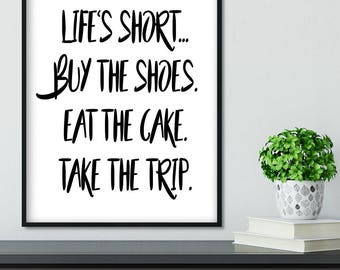 Black and white print, Life Is Short Buy The Shoes Eat The Cake Take The Trip Typography Quote Poster, Cute Shoe Fashion Quote Art Print