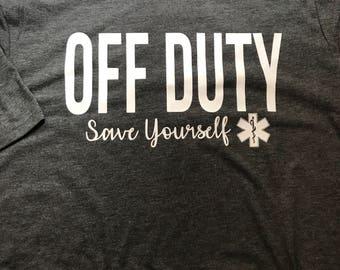 Off duty save yourself shirt, ems shirt, nurse, firefighter shirt, emt shirt, paramedic shirt, nurst gift, fire department, ambulance, shirt