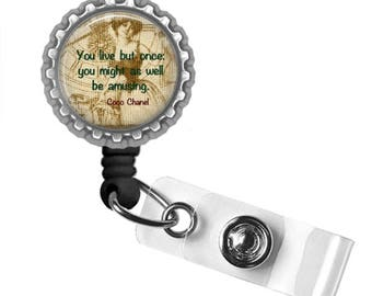 You Live But Once, You Might As Well Be Amusing..Coco Chanel..Retractable ID Badge Reel.. ID Holder, Bottle Cap ID Badge.. Great Gift