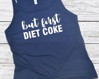 But first Diet Coke tank - Diet Coke lovers graphic t-shirt tank top