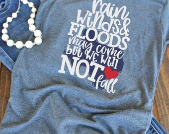 Support Texas shirt - Rain winds and flood may come but we will not fall - Texas shirt - Hurricane Harvey -  woman's graphic t-shirt