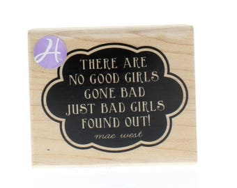 There are No Good Girls just Bad Found Out Wooden Rubber Stamp