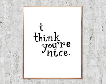 I Think You're Nice Printable Wall Art   Instant Download   Minimalist Home Decor   Black and White