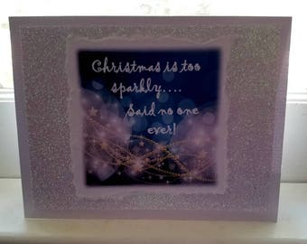 Christmas is too sparkly said no one ever   Handmade Greeting Card