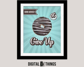 Printable Donut Wall Art Print. Food Pun.  Donut Give Up. Inspirational Quote. Typography Art Print Digital Instant Download DT1998