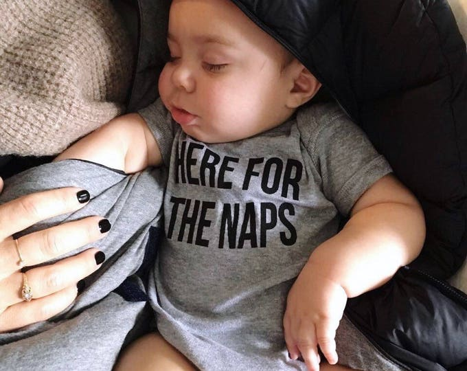 HERE F0R THE NAPS Onesie - Baby Gift - Baby Bodysuit - Funny Baby Onesie - Easter Shirt - Mother's Day Gift - Father's Day Gift