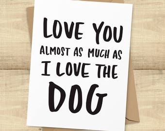 """Funny Valentine's Day Card, """"Love You Almost As Much As I Love The Dog"""" greeting card; I Love You card, BLANK INSIDE"""