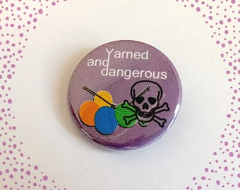 Yarned and Dangerous - Pinback Button Badge 1.25 inch Flair