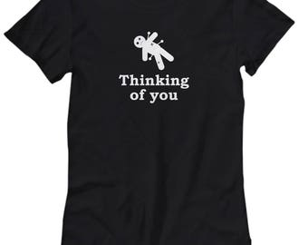 Thinking of You Voodoo Doll Funny Gift Shirt for Women Sarcastic Gag Joke Voo Doo Pins Shirts