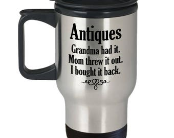 Funny Antiquer Travel Mug - Antique Lover Grandma Had It - Antiquing Coffee Mugs Collector Cup Gift
