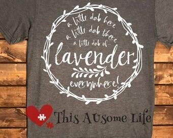 Little Dab Here and There Lavender  Essential Oil Lovers Tshirt! Choose your color!