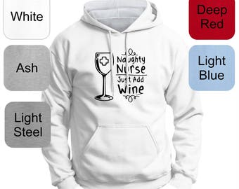 Funny Gift for Nurse Naughty Nurse Just Add Wine Premium Hoodie Sweatshirt F170 - OD-978