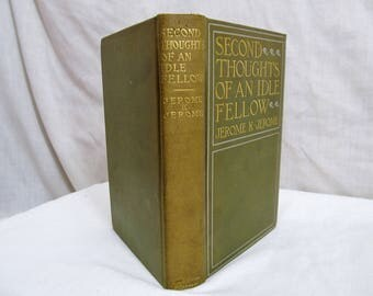 Second Thoughts of an Idle Fellow, Jerome K. Jerome, Dodd, Mead and Company, 1898, First Edition Antique Book Hardcover