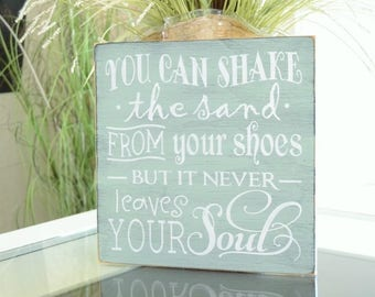 READY TO SHIP~~~    You can shake the sand from your shoes but it never leaves your soul, Beach sign, 12x12 Solid Wood Sign