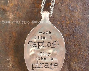 work like a CAPTAIN play like a PIRATE / spoon necklace / handstamped