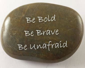 Be Bold Be Brave Be Unafraid - Engraved River Rock Inspirational Word Stone