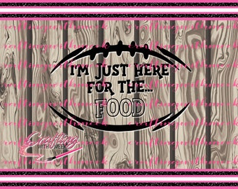 I'm Just Here For the Food - Football - Super Bowl- SVG - Cricut Explore - Silhouette - Cameo - Cricut Maker