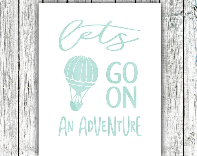 Nursery Printable, Let's go on an adventure, Adventure, Hot Air Balloon, Digital Download Multiple Sizes #658