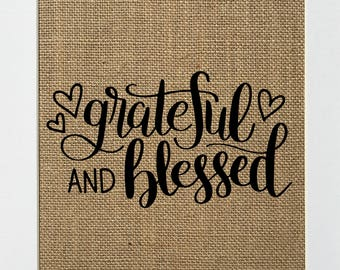 Grateful and Blessed - BURLAP SIGN 5x7 8x10 - Christian/Biblical/Love House Sign