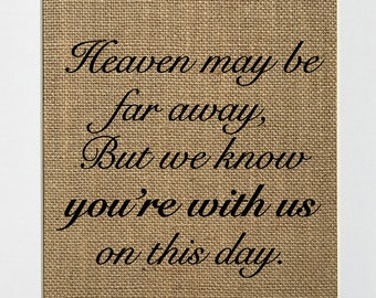 UNFRAMED Heaven May Be Far Away / Burlap Print sign 5x7 8x10 / Rustic Vintage Shabby Home Decor Memorial Love House Sign Loved Ones