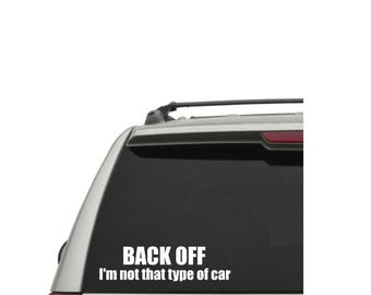Back Off Decal, I'm Not That Type of Car Decal, Back Off Sticker, Funny Bumper Sticker, Funny Decal, Snarky Decal, Window Decal