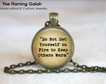 Do Not Set Yourself On Fire To Keep Others Warm Pendant • Empowerment • Motivation • Inspire • Gift Under 20 • Made in Australia (P1527)